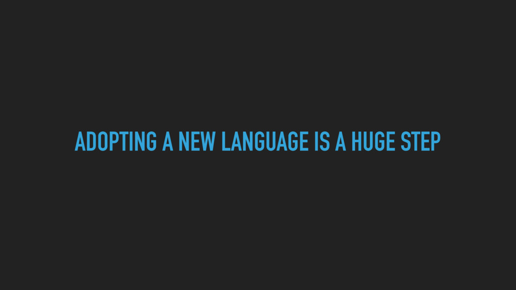 ADOPTING A NEW LANGUAGE IS A HUGE STEP
