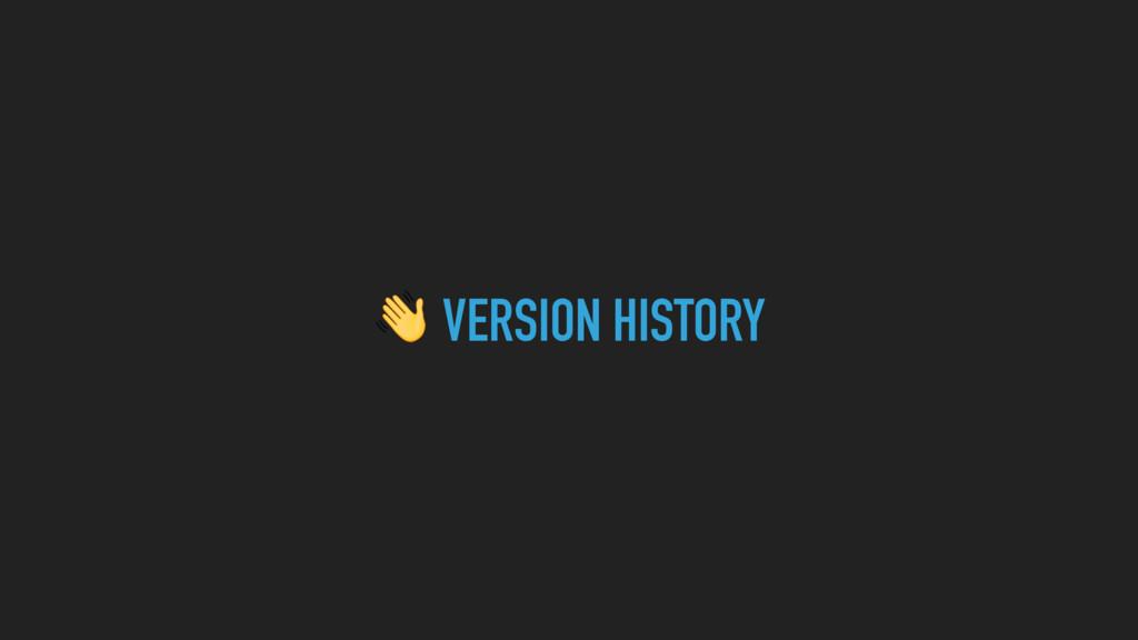 $ VERSION HISTORY