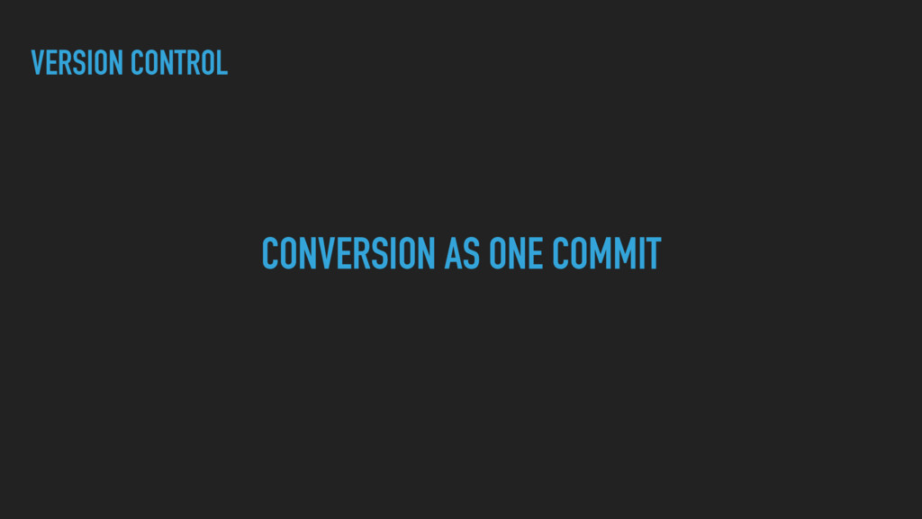 VERSION CONTROL CONVERSION AS ONE COMMIT