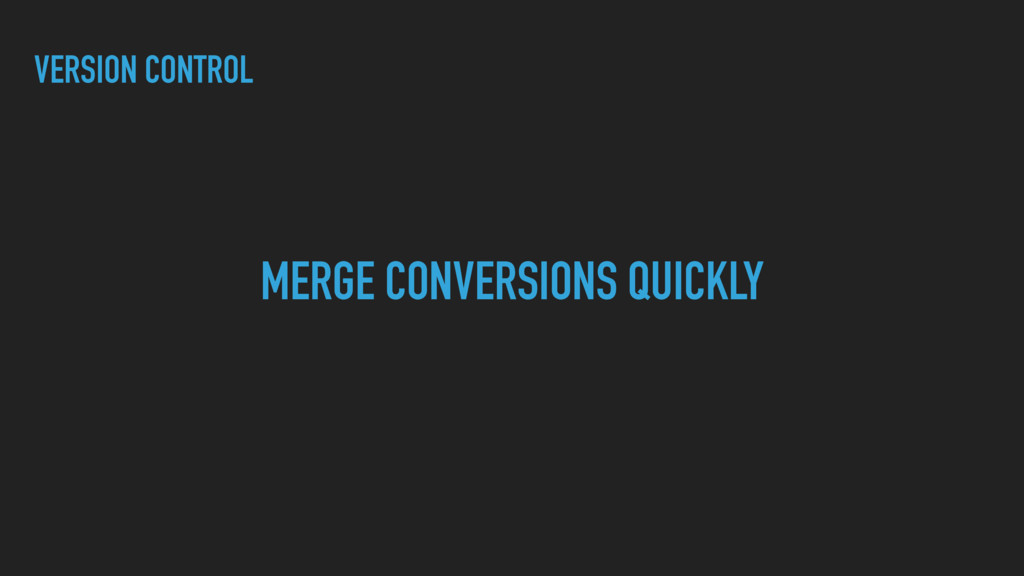 VERSION CONTROL MERGE CONVERSIONS QUICKLY