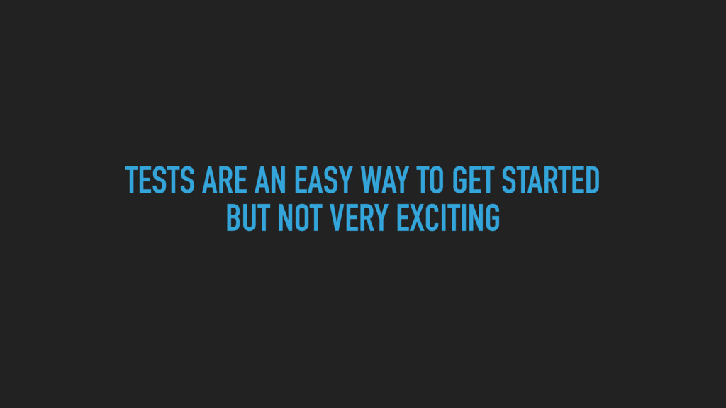 TESTS ARE AN EASY WAY TO GET STARTED BUT NOT VE...