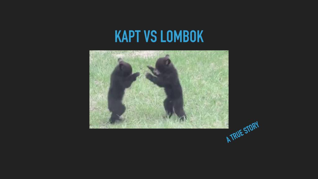 KAPT VS LOMBOK A TRUE STORY