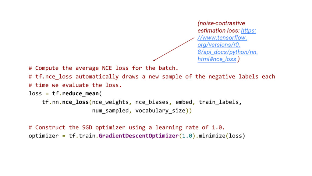 # Compute the average NCE loss for the batch. #...