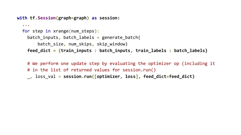 with tf.Session(graph=graph) as session: ... fo...