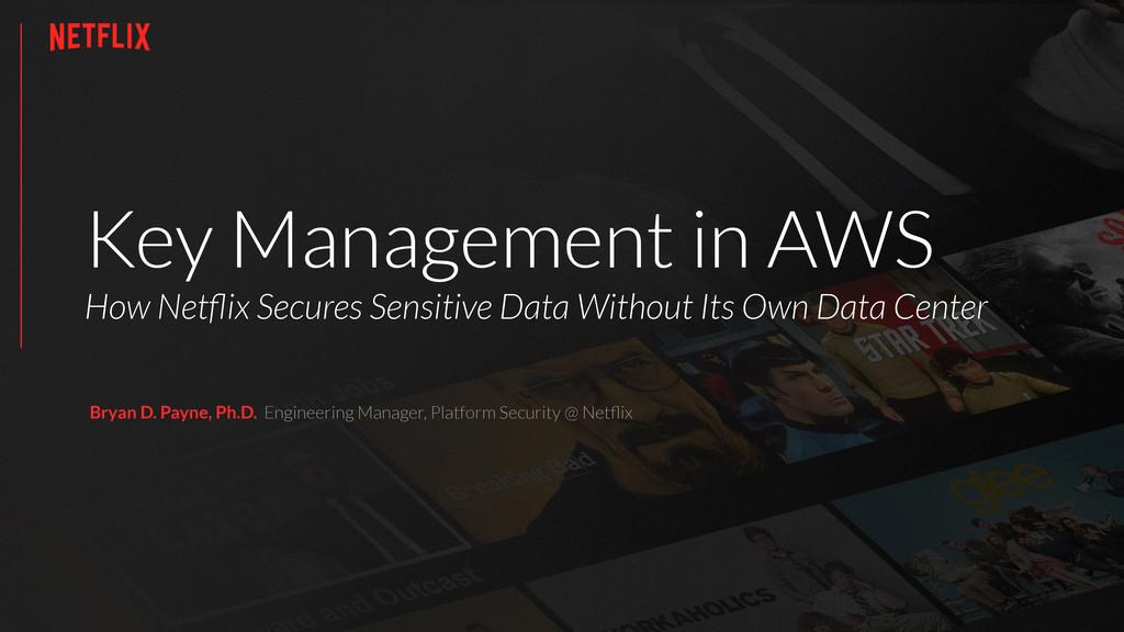 Key Management in AWS How Netflix Secures Sensit...