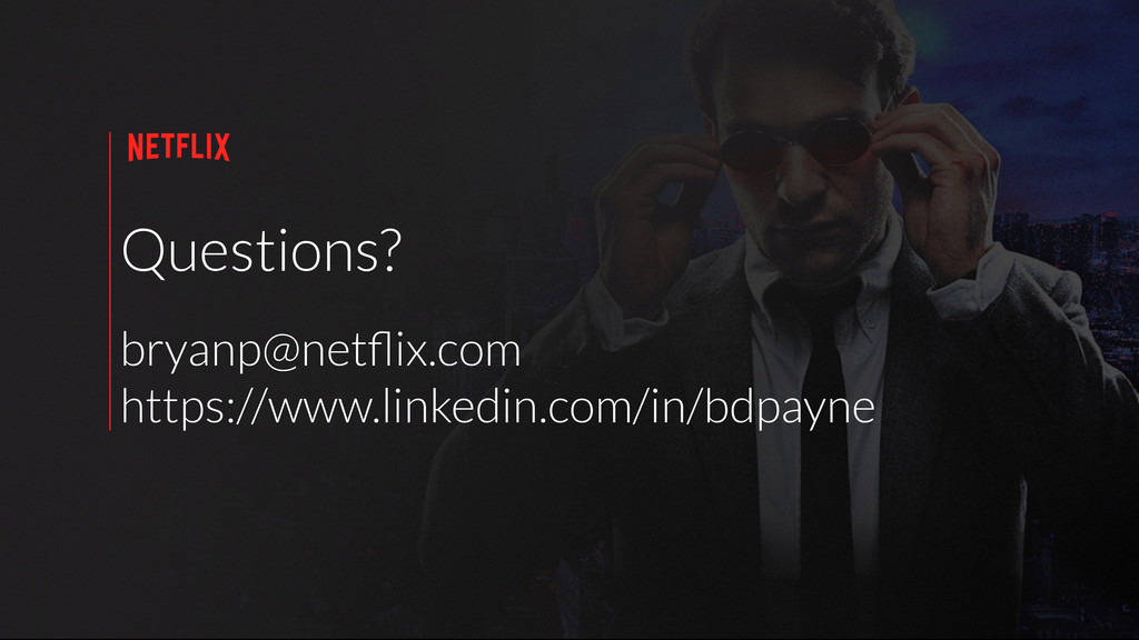 Questions? bryanp@netflix.com https://www.linked...