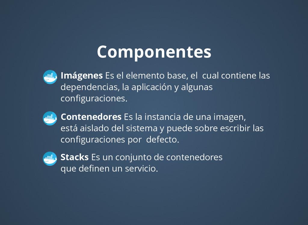 Componentes Componentes Imágenes Es el elemento...