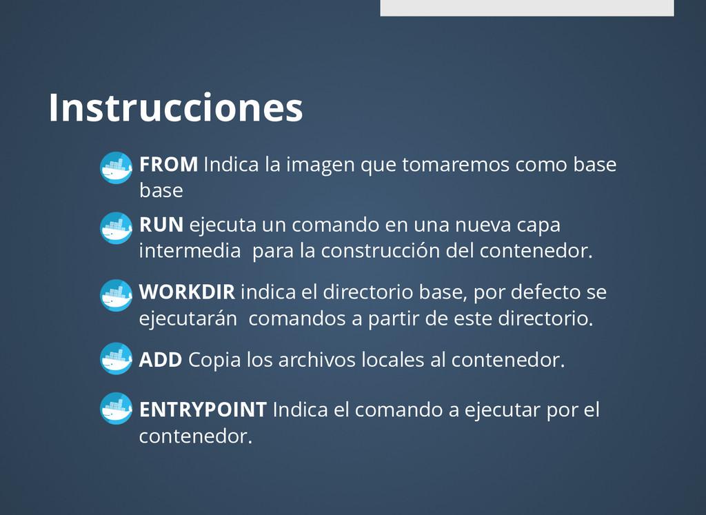 Instrucciones Instrucciones FROM Indica la imag...