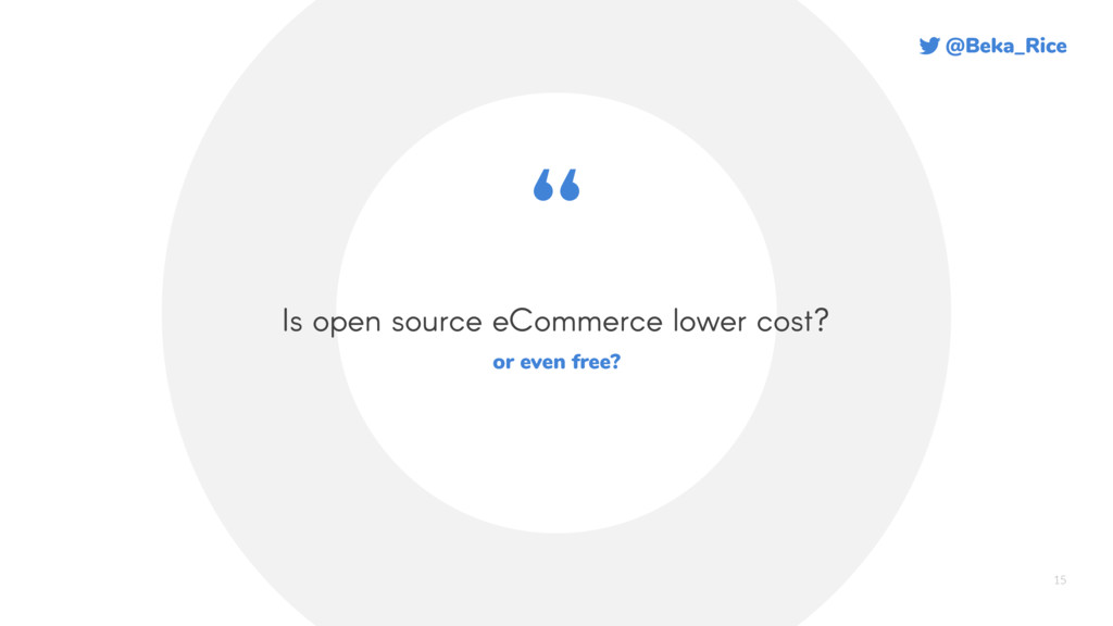 @Beka_Rice 15 Is open source eCommerce lower co...