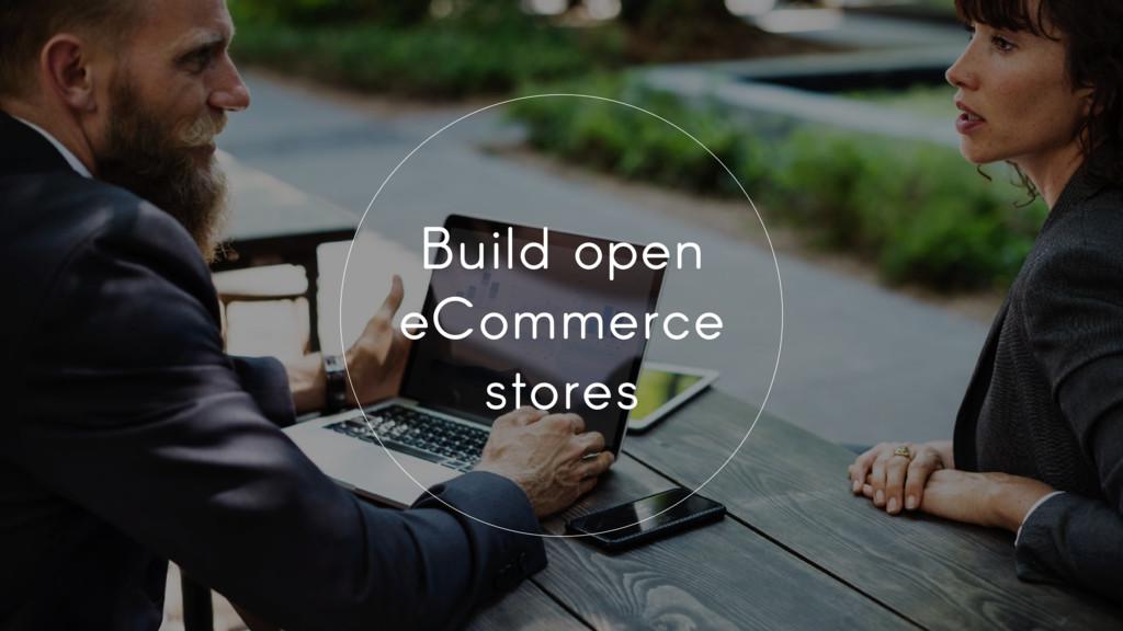 Build open eCommerce stores