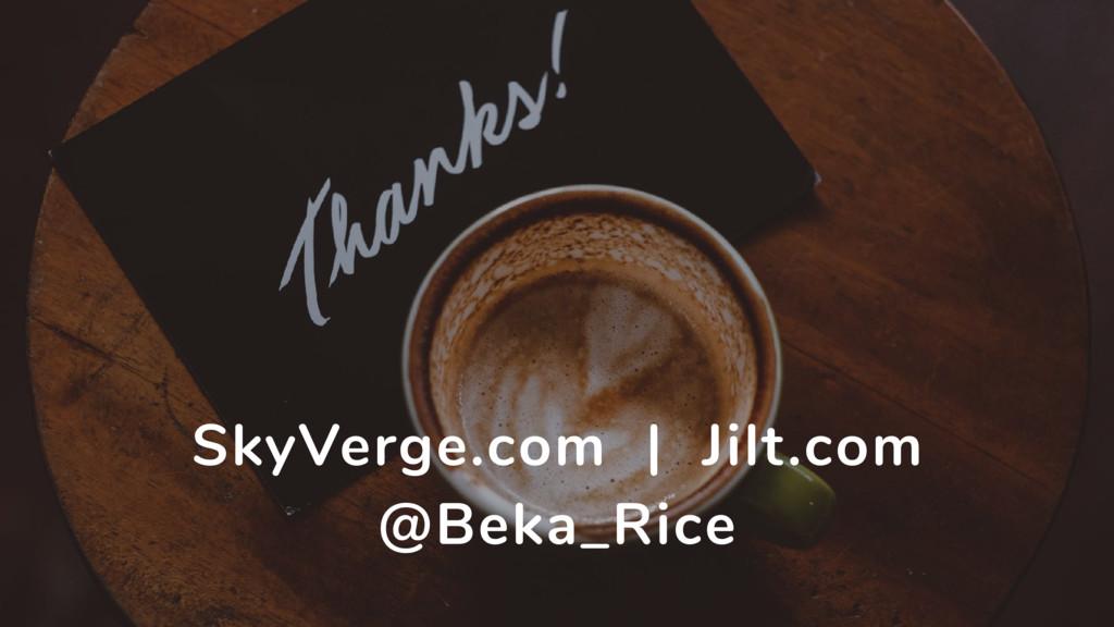 SkyVerge.com   Jilt.com @Beka_Rice