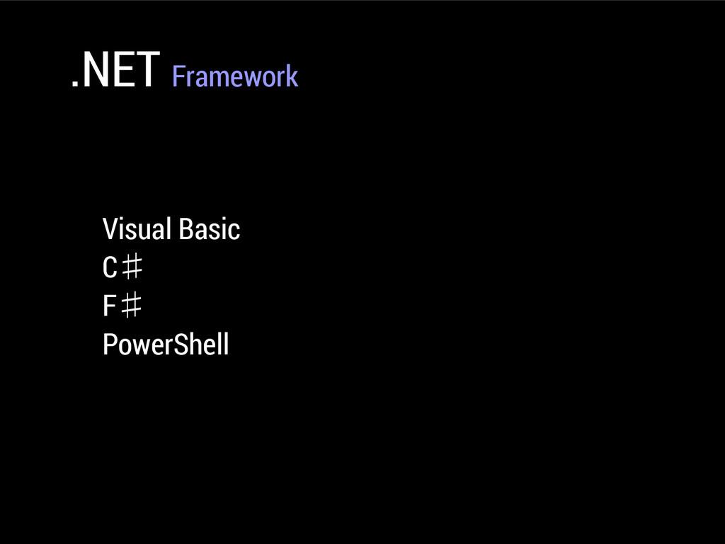 .NET Framework Visual Basic C♯ F♯ PowerShell