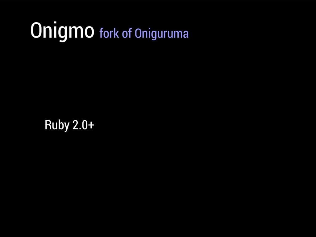 Onigmo fork of Oniguruma Ruby 2.0+