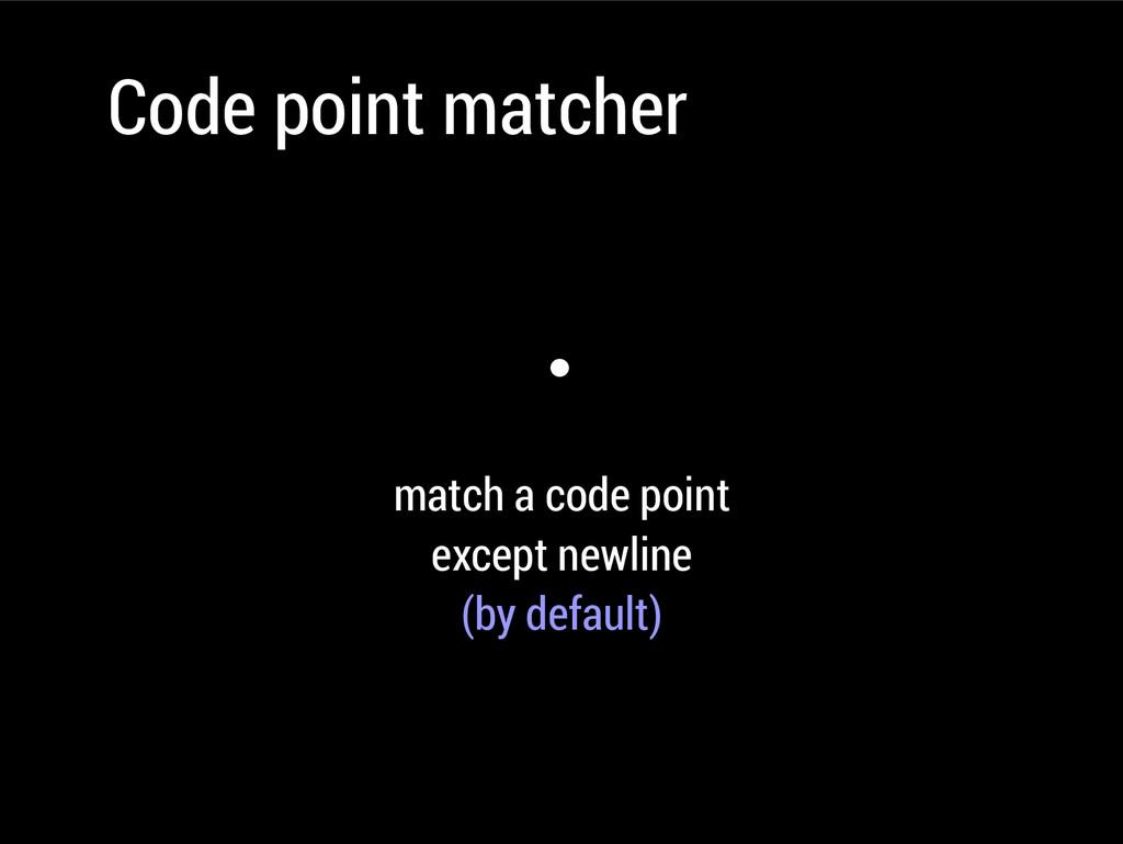 Code point matcher . match a code point except ...
