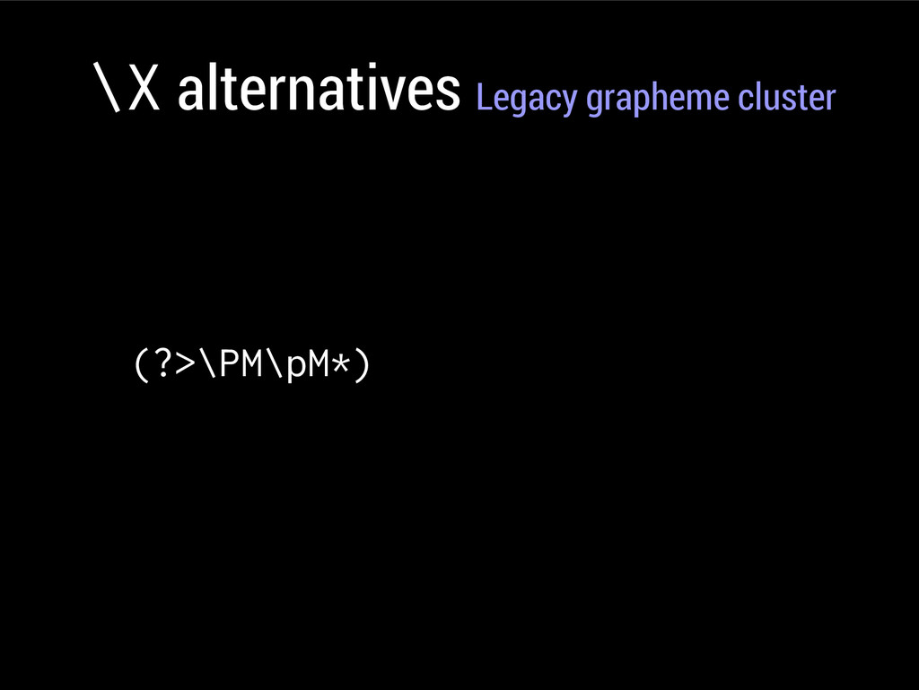 \X alternatives Legacy grapheme cluster (?>\PM\...