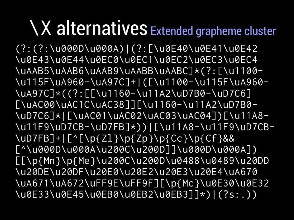 \X alternatives Extended grapheme cluster (?:(?...