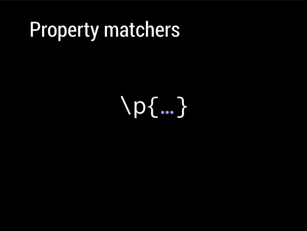 Property matchers \p{…}