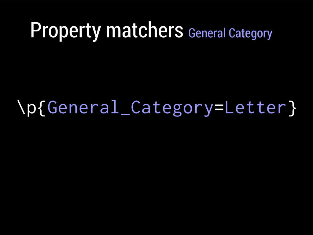 Property matchers General Category \p{General_C...