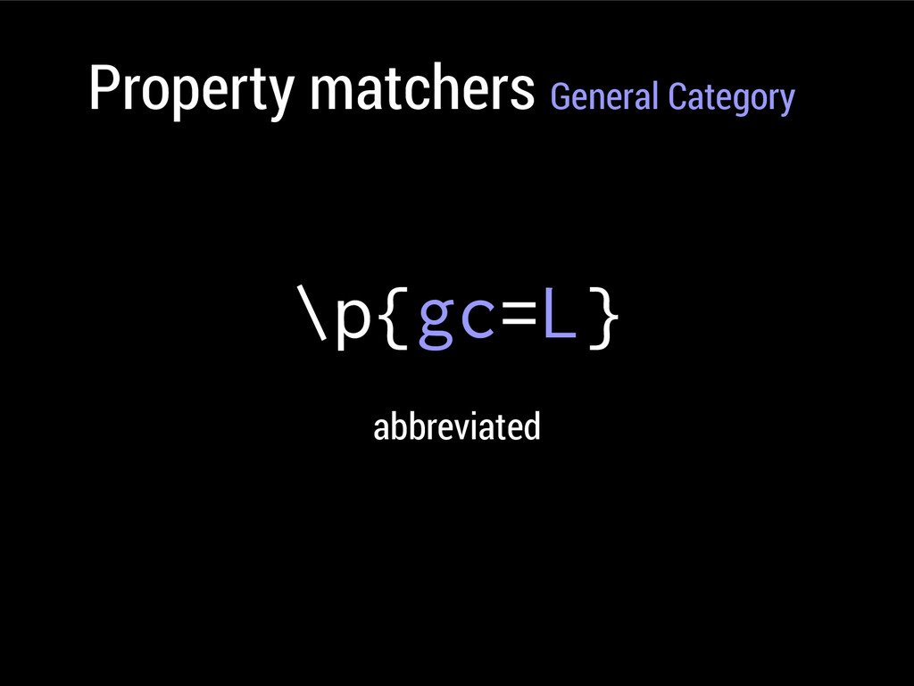 Property matchers General Category \p{gc=L} abb...