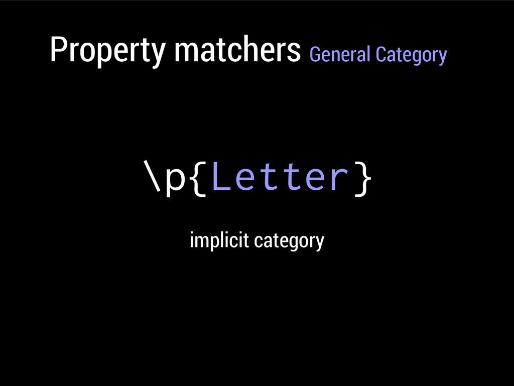 Property matchers General Category \p{Letter} i...