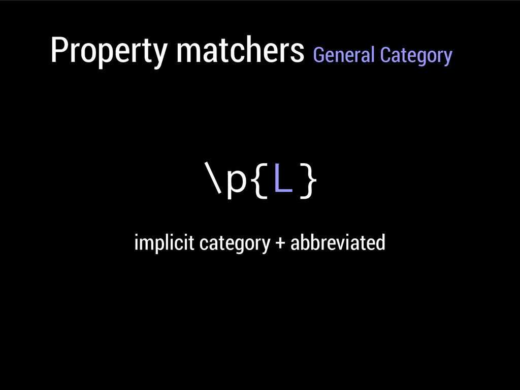 Property matchers General Category \p{L} implic...