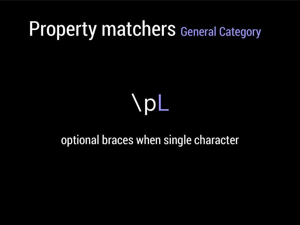 Property matchers General Category \pL optional...