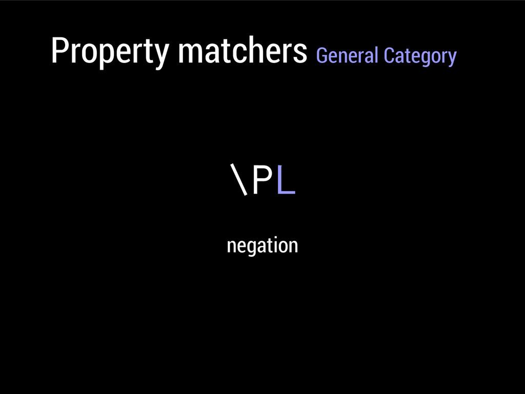 Property matchers General Category \PL negation