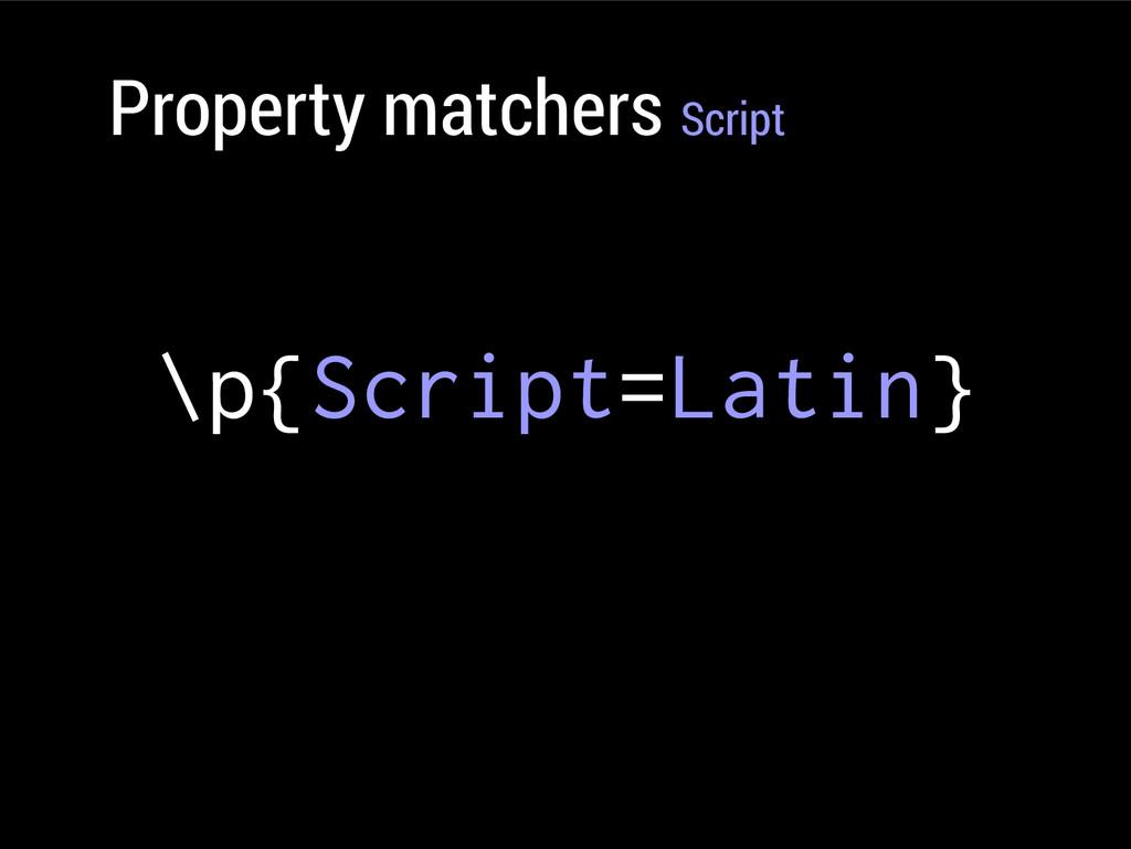 Property matchers Script \p{Script=Latin}