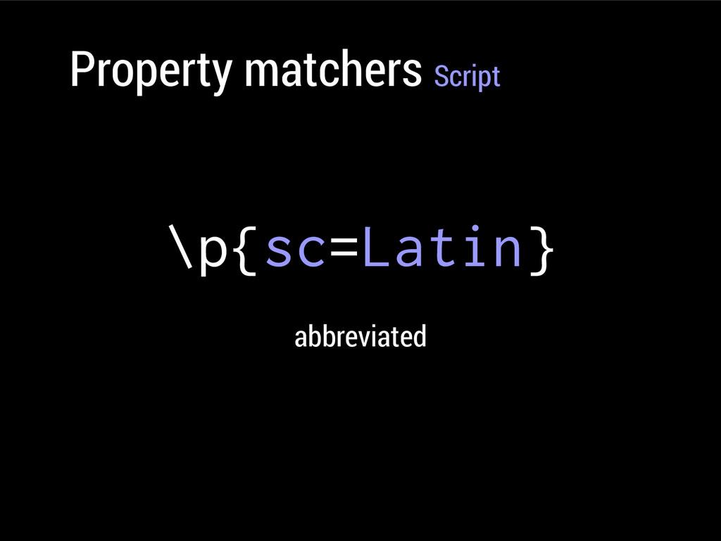 Property matchers Script \p{sc=Latin} abbreviat...