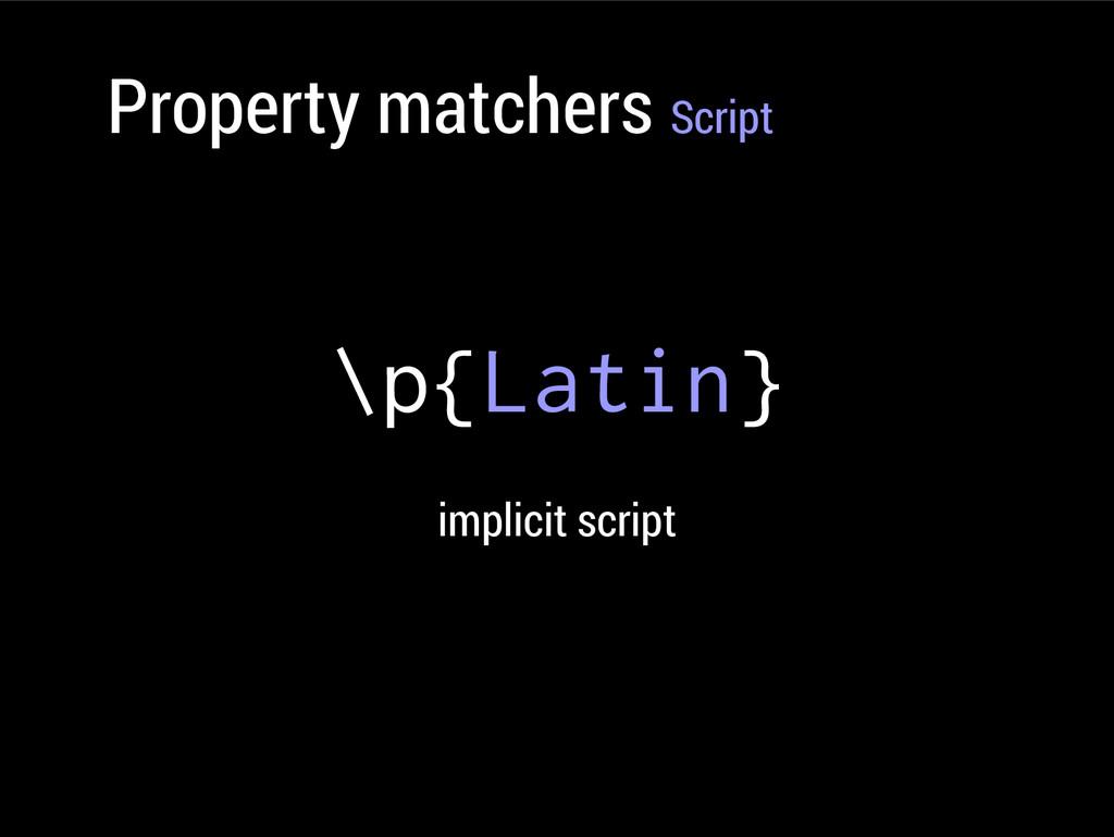 Property matchers Script \p{Latin} implicit scr...