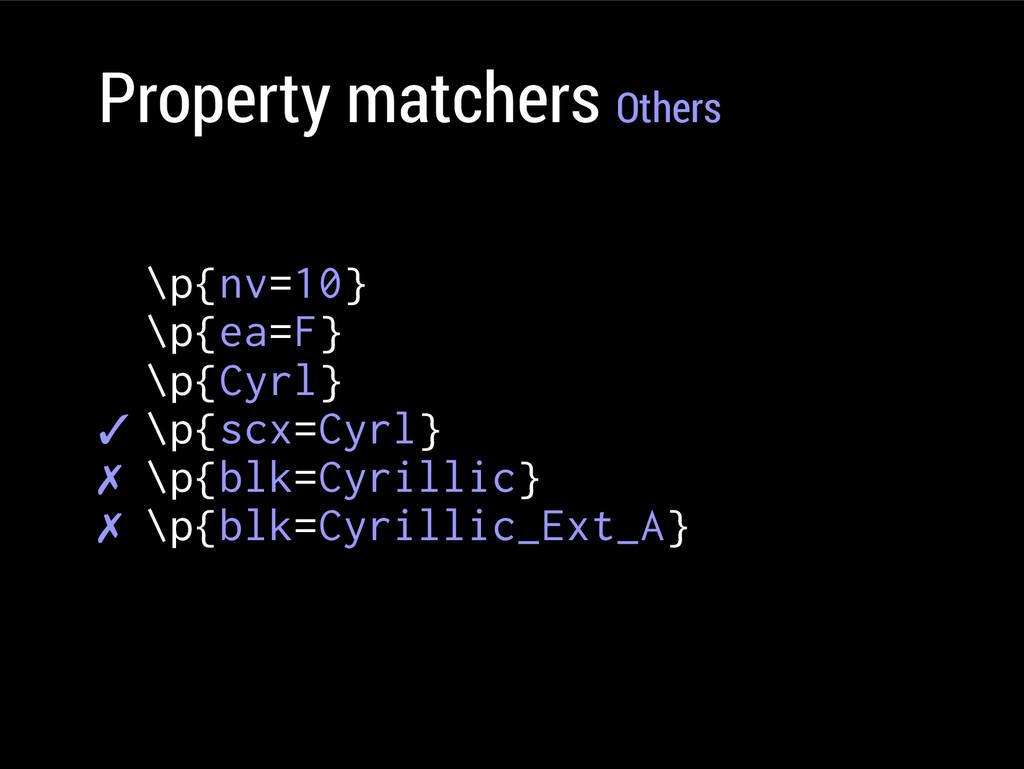 Property matchers Others \p{nv=10} \p{ea=F} \p{...