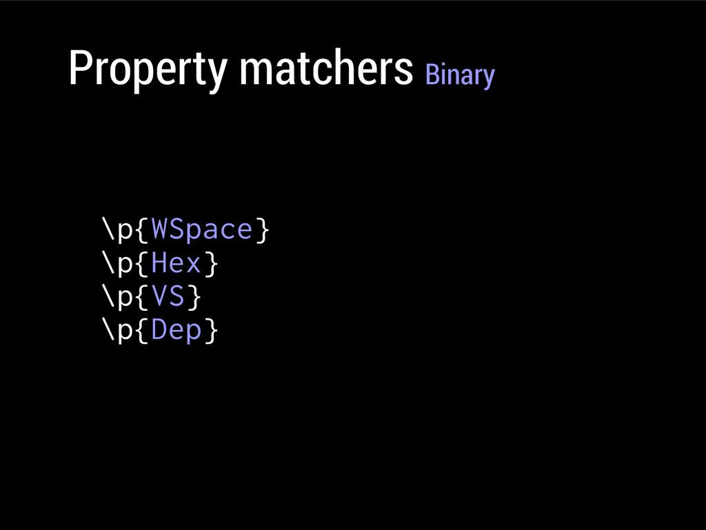 Property matchers Binary \p{WSpace} \p{Hex} \p{...