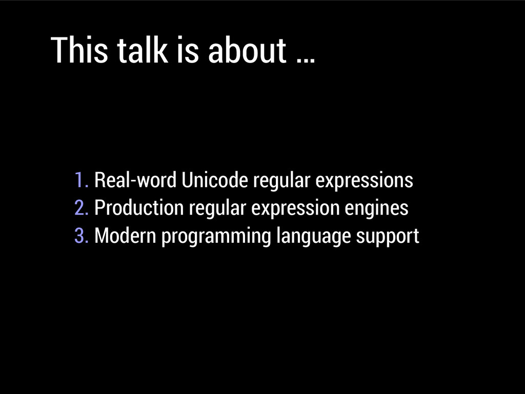 This talk is about … 1. Real-word Unicode regul...