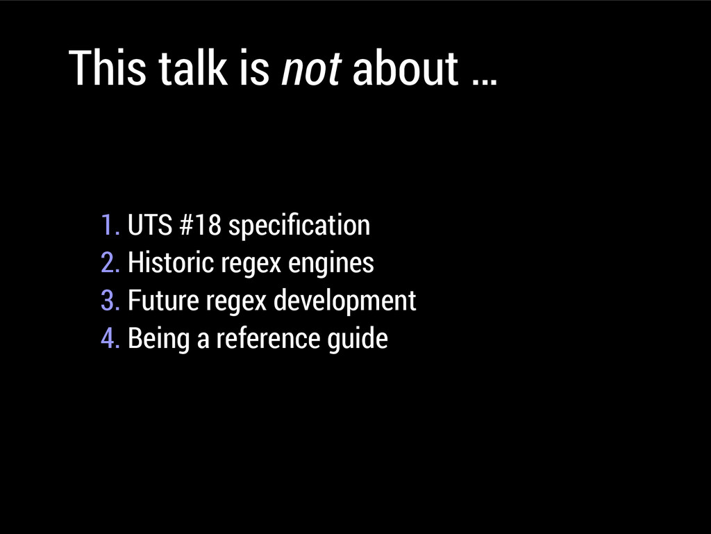 This talk is not about … 1. UTS #18 specifcatio...
