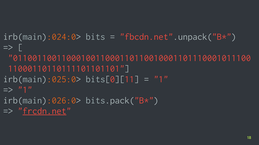 """18 irb(main):024:0> bits = """"fbcdn.net"""".unpack(""""..."""
