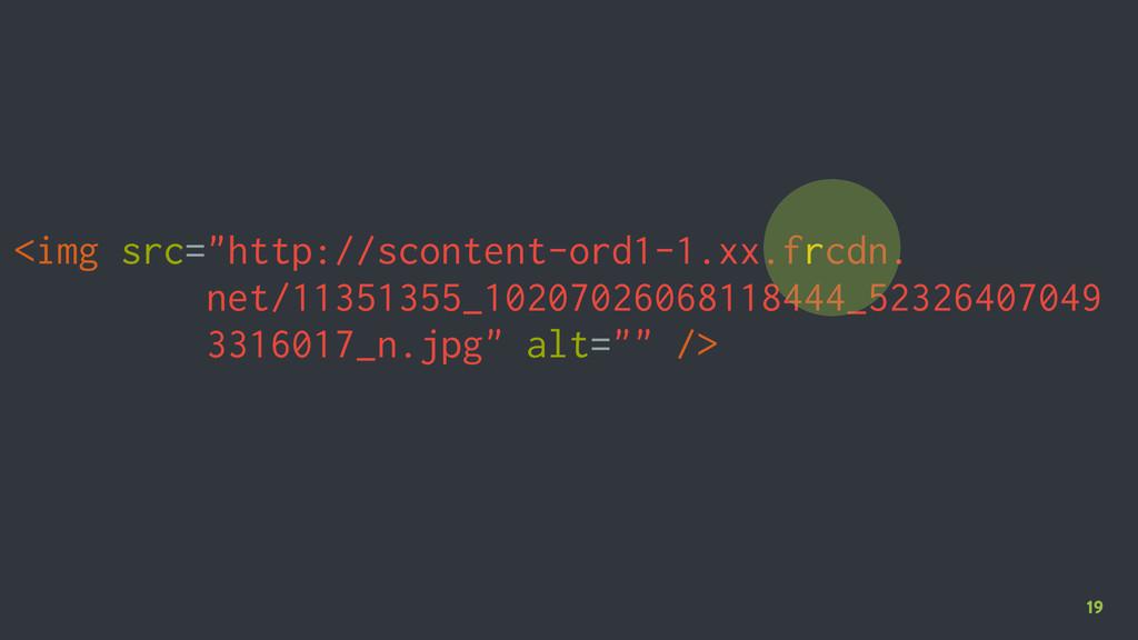 "19 <img src=""http://scontent-ord1-1.xx.frcdn. n..."