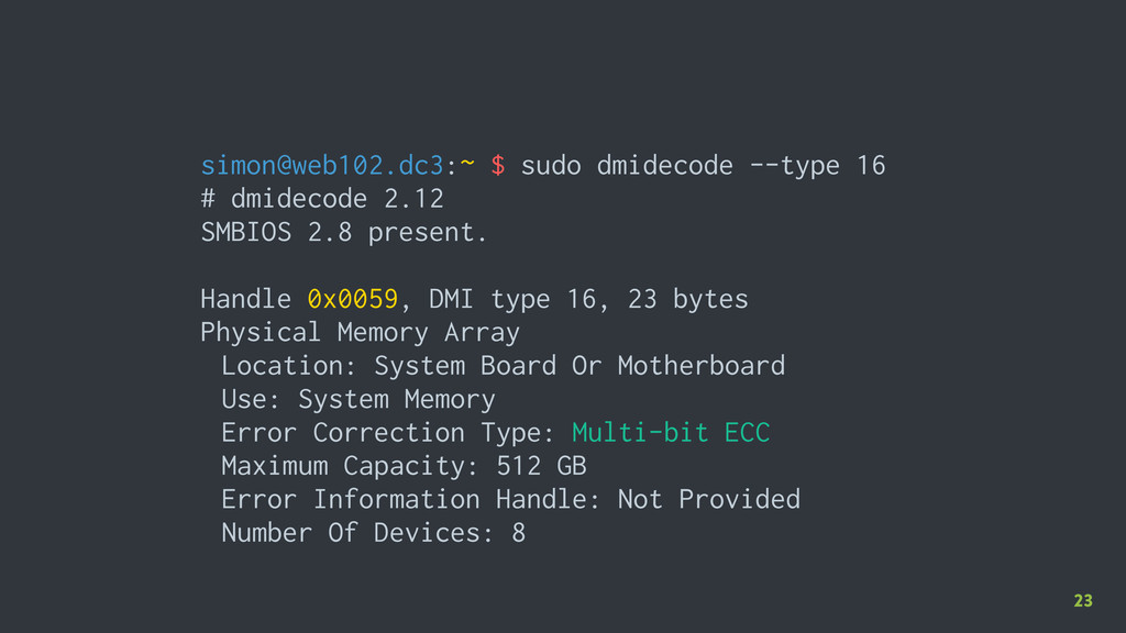 23 simon@web102.dc3:~ $ sudo dmidecode --type 1...
