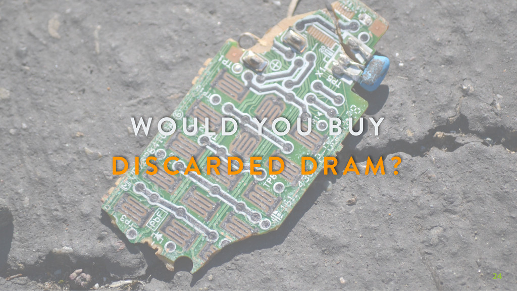 24 WOULD YOU BUY DISC ARDED DRAM?