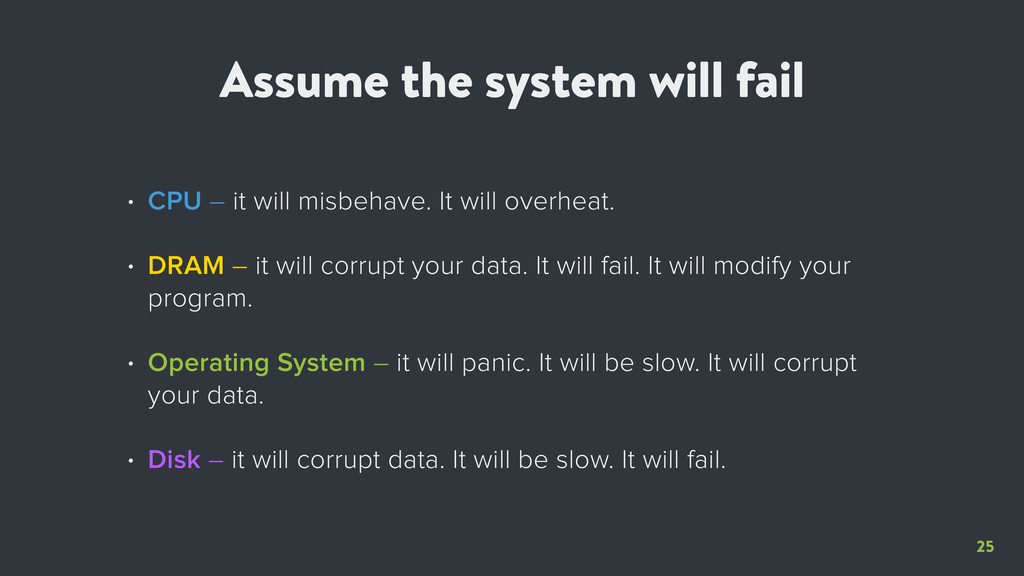 25 Assume the system will fail • CPU – it will ...