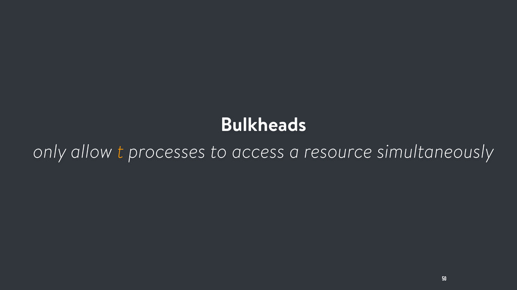 Bulkheads only allow t processes to access a re...