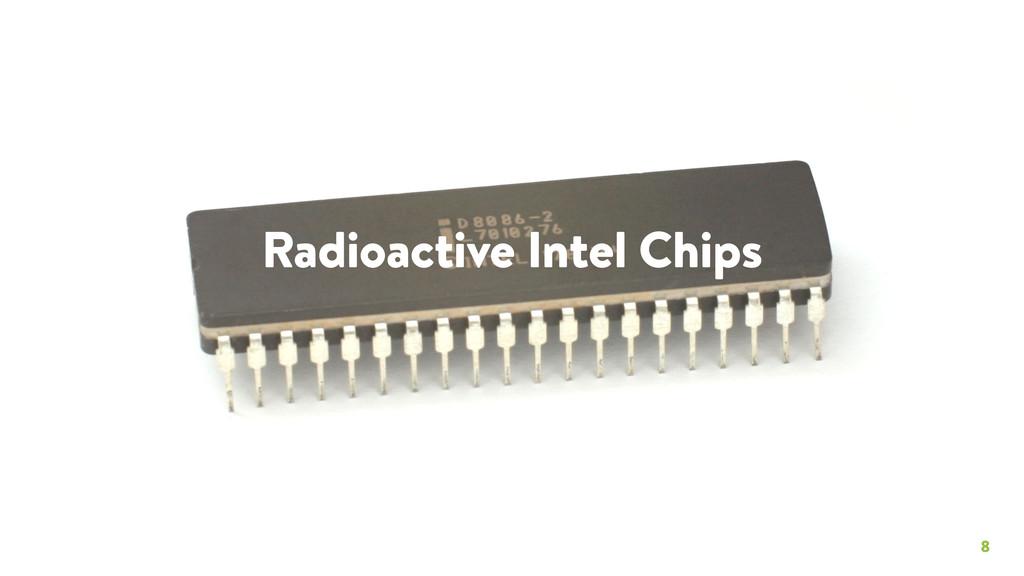8 Radioactive Intel Chips