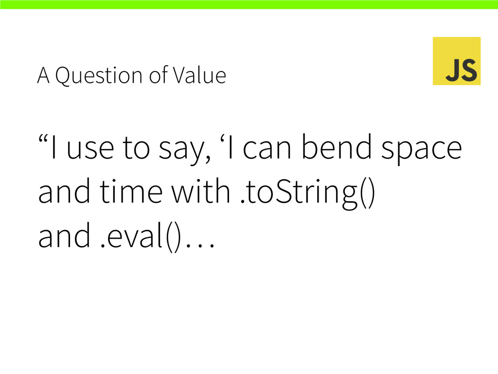 """A Question of Value """"I use to say, 'I can bend ..."""