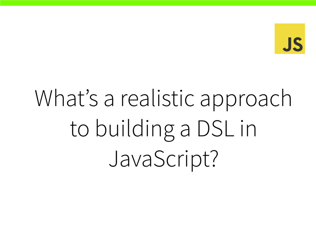 What's a realistic approach to building a DSL i...
