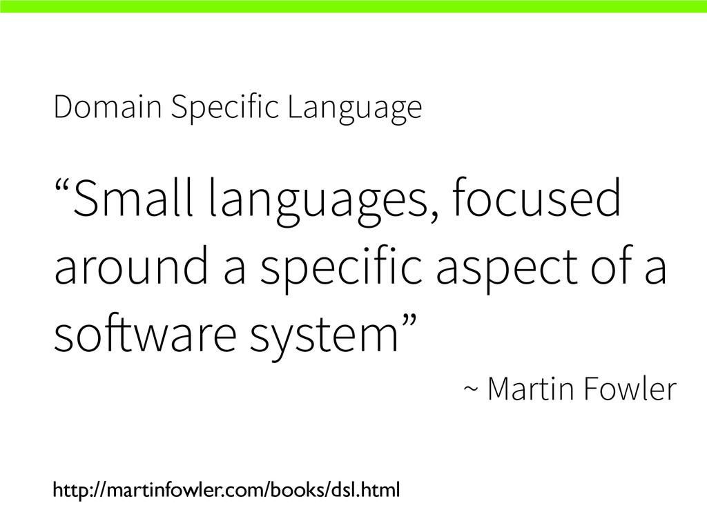 "Domain Specific Language ""Small languages, focu..."
