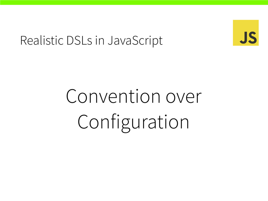 Realistic DSLs in JavaScript Convention over Co...