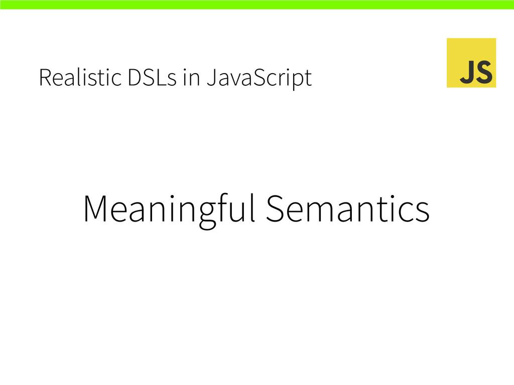 Realistic DSLs in JavaScript Meaningful Semanti...