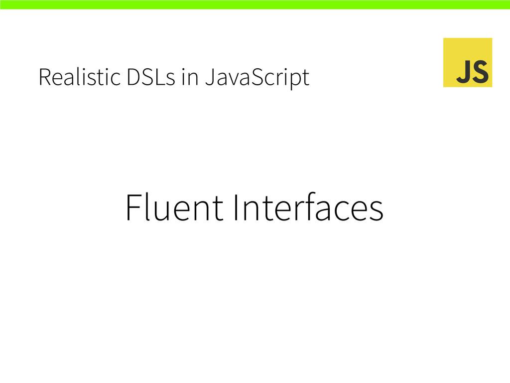 Realistic DSLs in JavaScript Fluent Interfaces