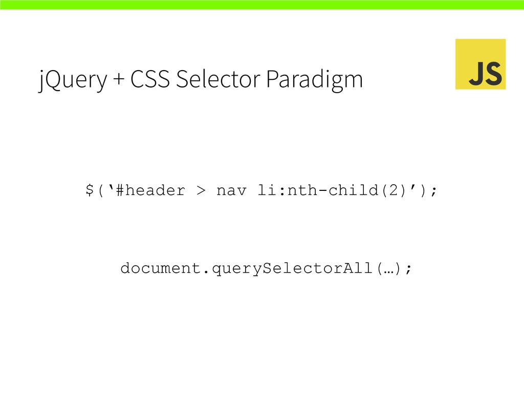 jQuery + CSS Selector Paradigm $('#header > nav...