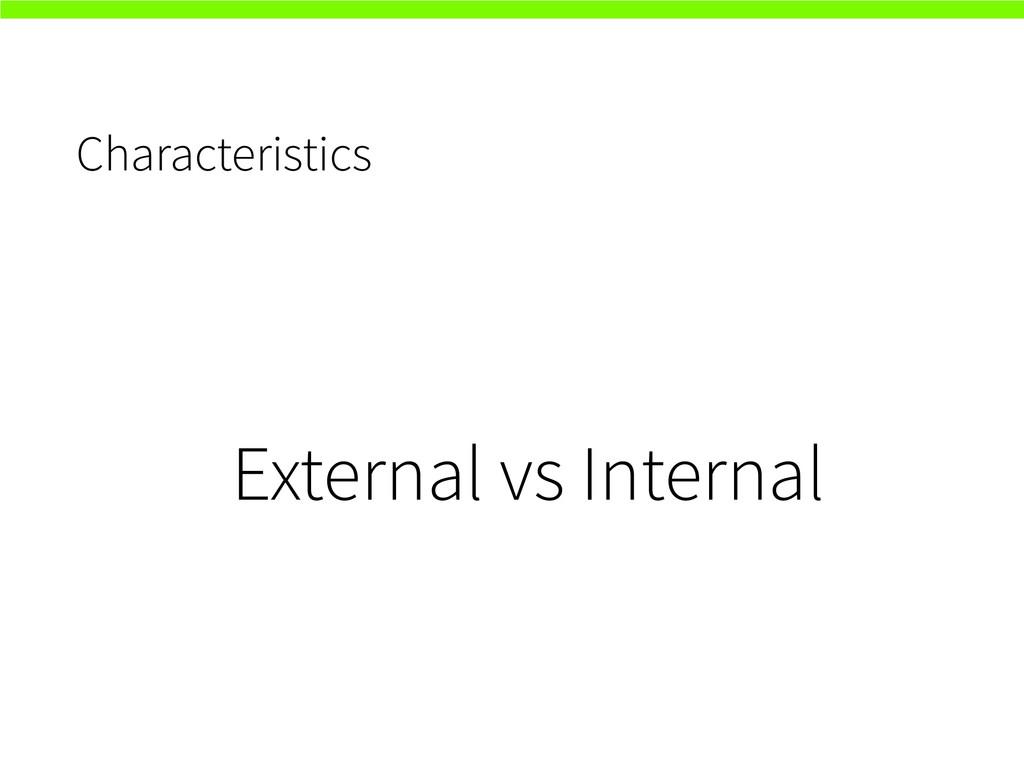 Characteristics External vs Internal