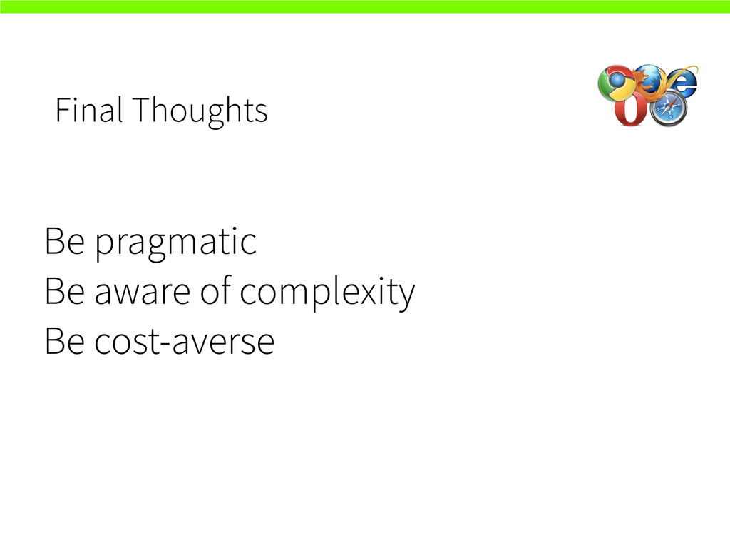 Final Thoughts Be pragmatic Be aware of complex...